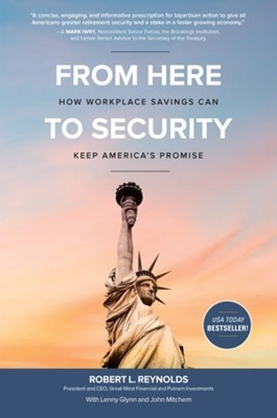 From Here to Security: How Workplace Savings Can Keep America's Promise - Robert L. Reynolds
