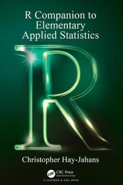 R Companion to Elementary Applied Statistics - Christopher Hay-Jahans