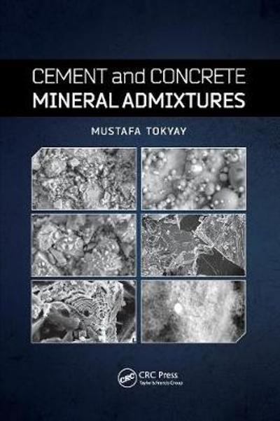 Cement and Concrete Mineral Admixtures - Mustafa Tokyay