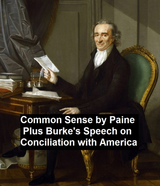 Common Sense, Plus Burke's Speech on Conciliation with America - Thomas Paine