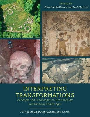 Interpreting Transformations of People and Landscapes in Late Antiquity and the Early Middle Ages - Pilar Diarte-Blasco