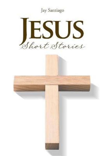 Jesus Short Stories - Jay Santiago