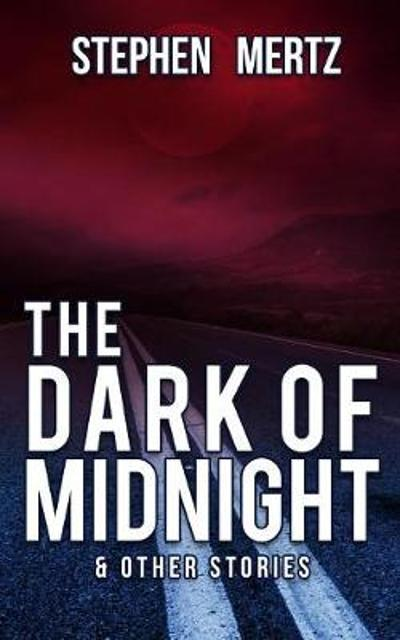 The Dark of Midnight & Other Stories - Stephen Mertz