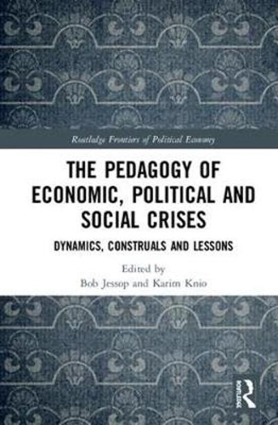 The Pedagogy of Economic, Political and Social Crises - Bob Jessop