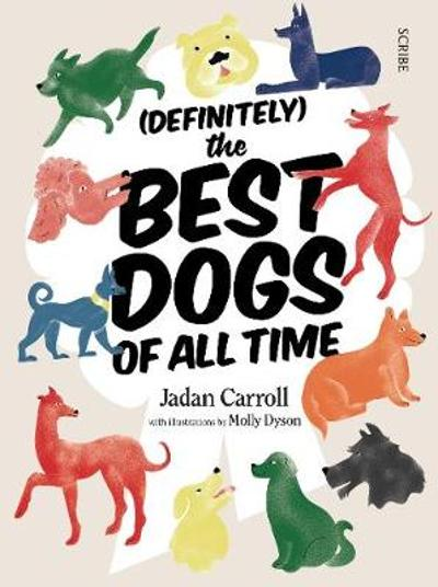 (Definitely) The Best Dogs of All Time - Jadan Carroll