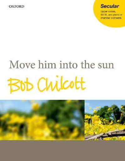 Move him into the sun - Bob Chilcott