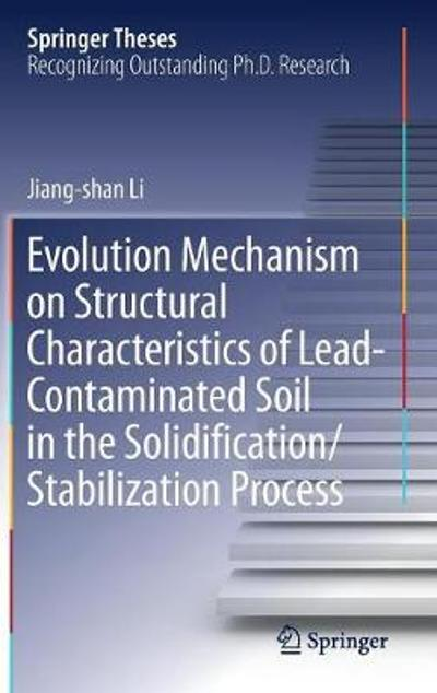 Evolution Mechanism on Structural Characteristics of Lead-Contaminated Soil in the Solidification/Stabilization Process - Jiang-shan Li