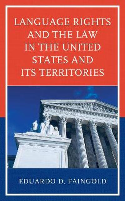 Language Rights and the Law in the United States and Its Territories - Eduardo Faingold