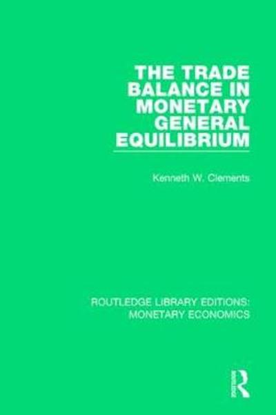 The Trade Balance in Monetary General Equilibrium - Kenneth W. Clements