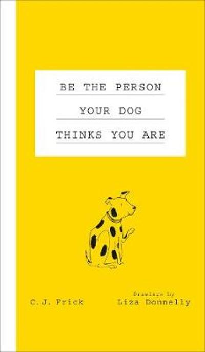 Be the Person Your Dog Thinks You Are - Liza Donnelly