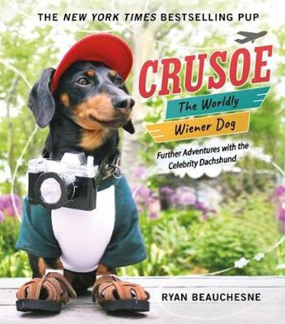 Crusoe, the Worldly Wiener Dog - Ryan Beauchesne