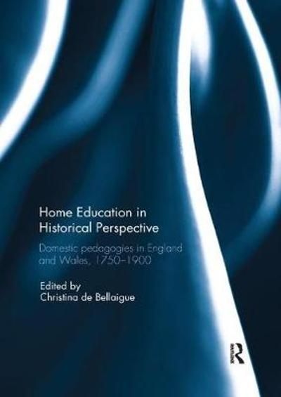 Home Education in Historical Perspective - Christina De Bellaigue