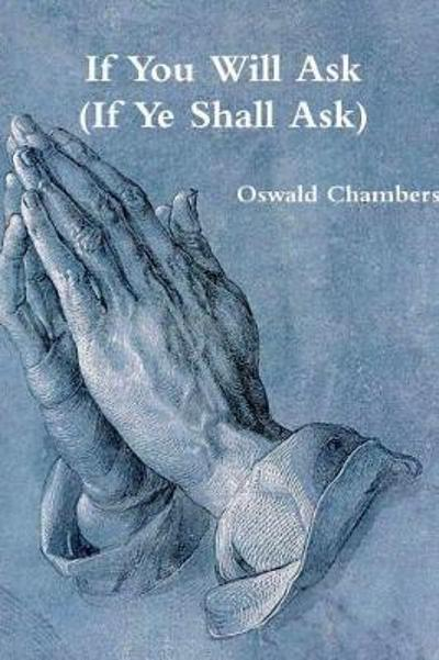 If You Will Ask (If Ye Shall Ask) - Oswald Chambers