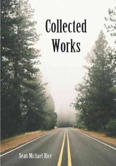 Collected Works - Sean Michael Rice