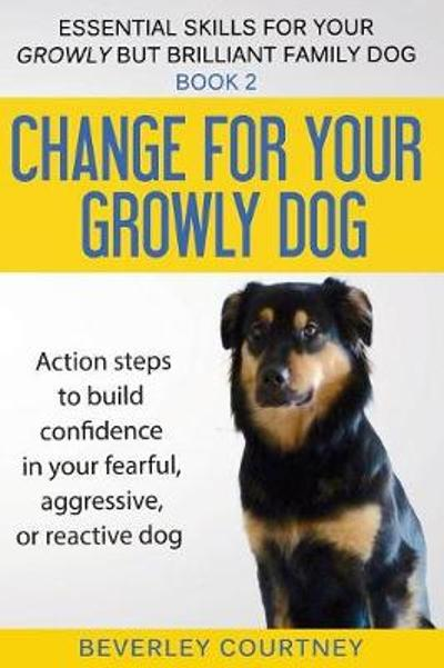 Change for Your Growly Dog! - Beverley Courtney
