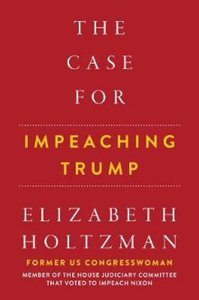 The Case For Impeaching Trump - Elizabeth Holtzman