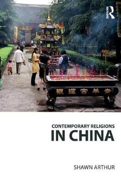 Contemporary Religions in China - Shawn Arthur