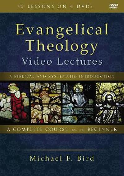 Evangelical Theology Video Lectures - Michael F. Bird