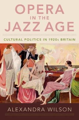 Opera in the Jazz Age - Alexandra Wilson
