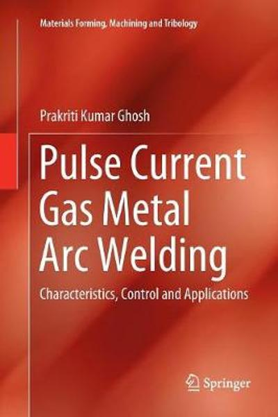 Pulse Current Gas Metal Arc Welding - Prakriti Kumar Ghosh