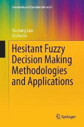 Hesitant Fuzzy Decision Making Methodologies and Applications - Huchang Liao Zeshui Xu