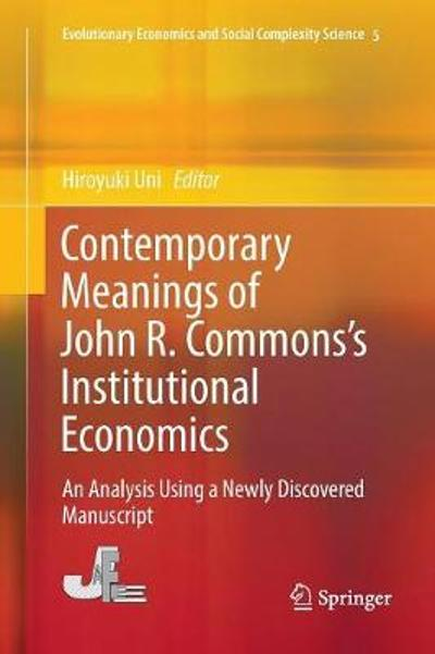 Contemporary Meanings of John R. Commons's Institutional Economics - Hiroyuki Uni