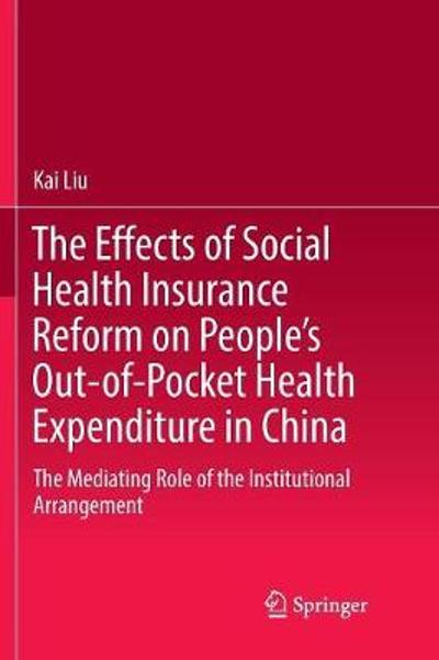 The Effects of Social Health Insurance Reform on People's Out-of-Pocket Health Expenditure in China - Kai Liu