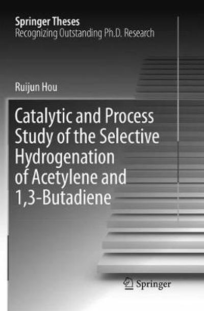 Catalytic and Process Study of the Selective Hydrogenation of Acetylene and 1,3-Butadiene - Ruijun Hou