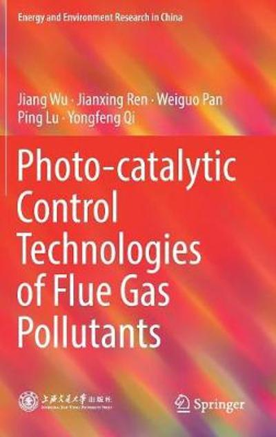Photo-catalytic Control Technologies of Flue Gas Pollutants - Jiang Wu