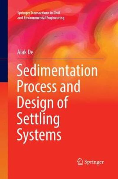 Sedimentation Process and Design of Settling Systems - Alak De