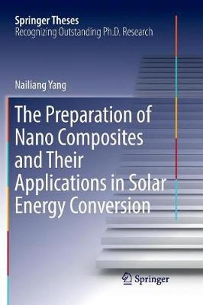 The Preparation of Nano Composites and Their Applications in Solar Energy Conversion - Nailiang Yang