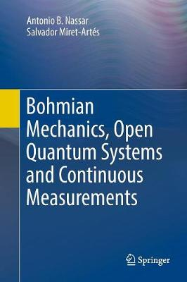 Bohmian Mechanics, Open Quantum Systems and Continuous Measurements - Antonio B. Nassar
