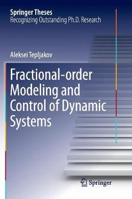Fractional-order Modeling and Control of Dynamic Systems - Aleksei Tepljakov