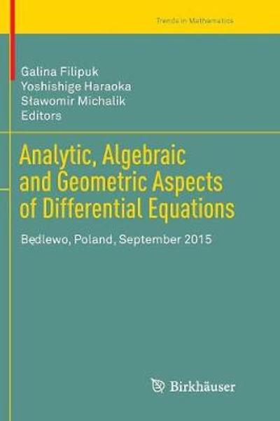 Analytic, Algebraic and Geometric Aspects of Differential Equations - Galina Filipuk