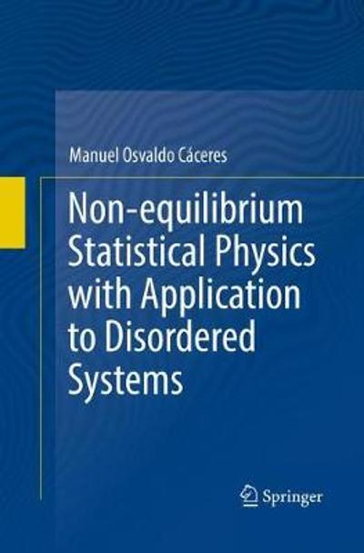Non-equilibrium Statistical Physics with Application to Disordered Systems - Manuel Osvaldo Caceres