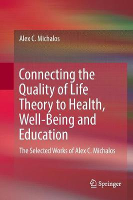 Connecting the Quality of Life Theory to Health, Well-being and Education - Alex C. Michalos