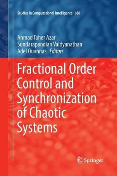 Fractional Order Control and Synchronization of Chaotic Systems - Ahmad Taher Azar