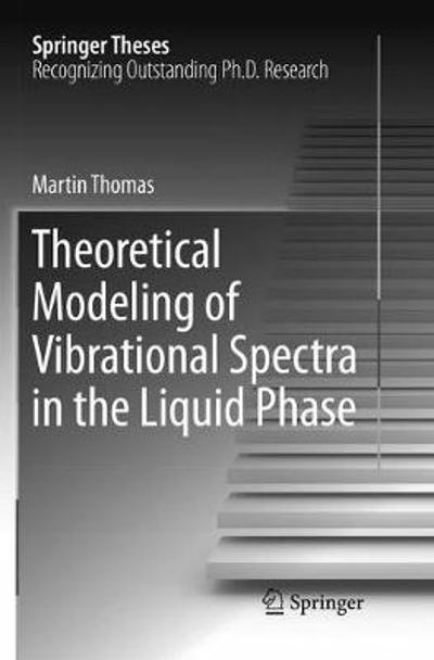 Theoretical Modeling of Vibrational Spectra in the Liquid Phase - Martin Thomas
