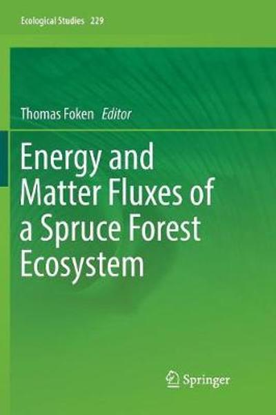 Energy and Matter Fluxes of a Spruce Forest Ecosystem - Thomas Foken