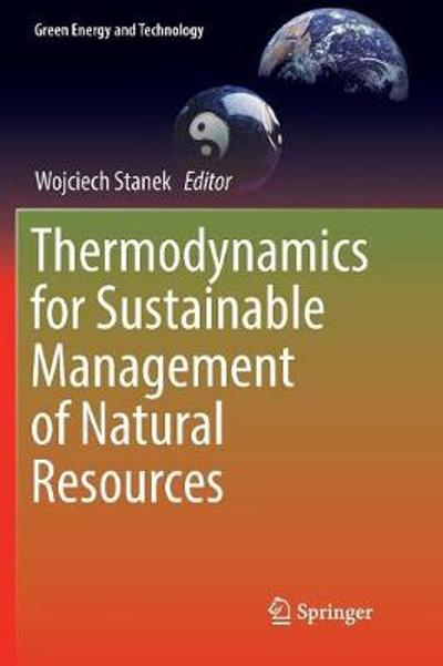 Thermodynamics for Sustainable Management of Natural Resources - Wojciech Stanek