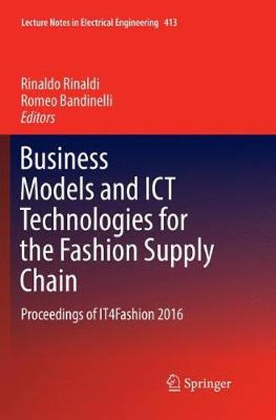 Business Models and ICT Technologies for the Fashion Supply Chain - Rinaldo Rinaldi