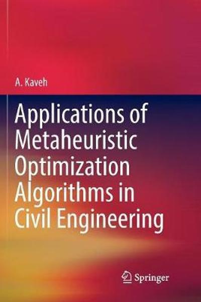Applications of Metaheuristic Optimization Algorithms in Civil Engineering - A. Kaveh