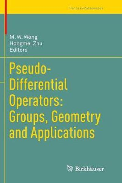 Pseudo-Differential Operators: Groups, Geometry and Applications - M. W. Wong