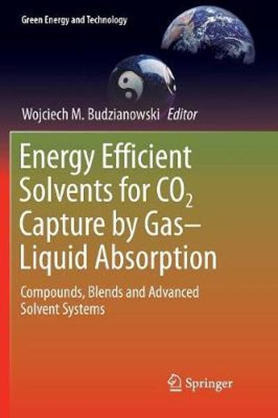 Energy Efficient Solvents for CO2 Capture by Gas-Liquid Absorption - Wojciech M. Budzianowski