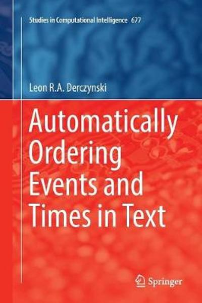 Automatically Ordering Events and Times in Text - Leon R.A. Derczynski