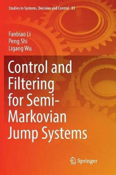 Control and Filtering for Semi-Markovian Jump Systems - Fanbiao Li