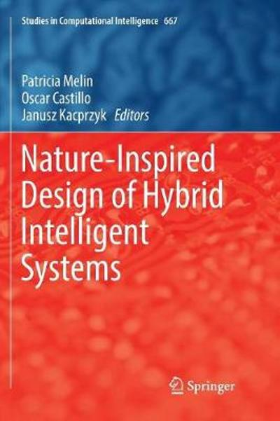 Nature-Inspired Design of Hybrid Intelligent Systems - Patricia Melin