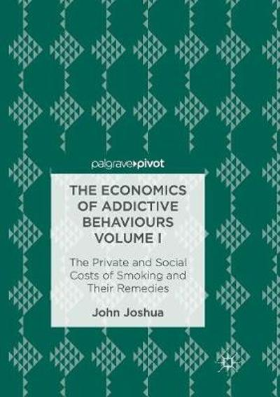 The Economics of Addictive Behaviours Volume I - John Joshua