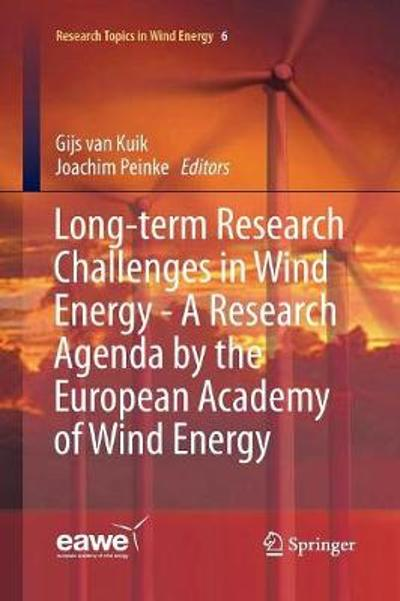 Long-term Research Challenges in Wind Energy - A Research Agenda by the European Academy of Wind Energy - Gijs van Kuik