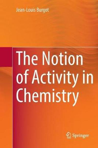 The Notion of Activity in Chemistry - Jean-Louis Burgot